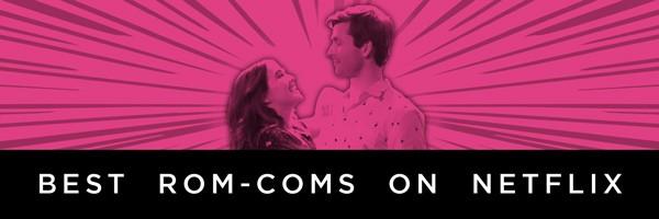 best-romantic-comedies-on-netflix