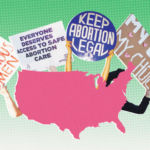 Why I'm Fighting Like Hell for Abortion Rights Even Though I'll Never Need One