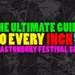 Glastonbury: The ultimate guide to every inch of the Worthy Farm site
