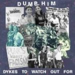"""DUMP HIM – """"Dykes To Watch Out For"""""""